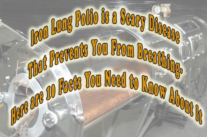 Iron Lung Polio Is a Scary Disease That Prevents You from Breathing. Here Are 10 Facts You Need to Know about It